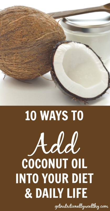 10 Ways To Add Coconut Oil Into Your Diet & Daily Life | nutritionallywealthy.com