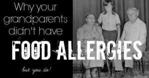 Why your grandparents didn't have food allergies… but you do
