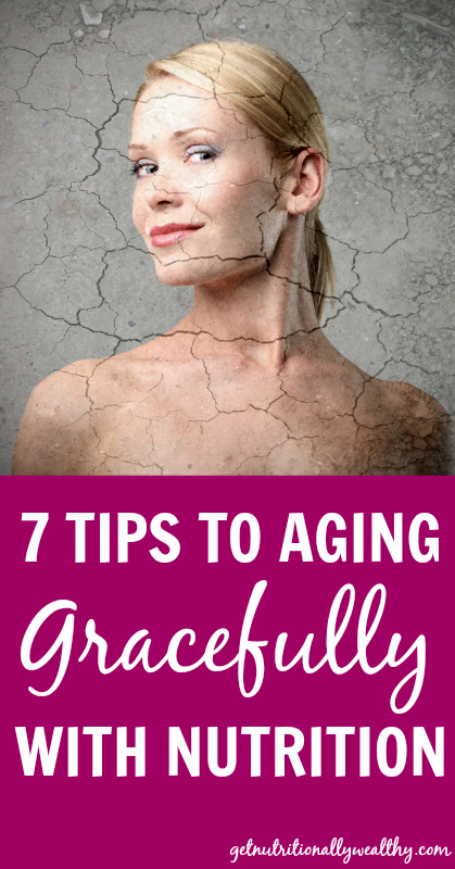 7 Tips to Aging Gracefully with Nutrition | Get Nutritionally Wealthy