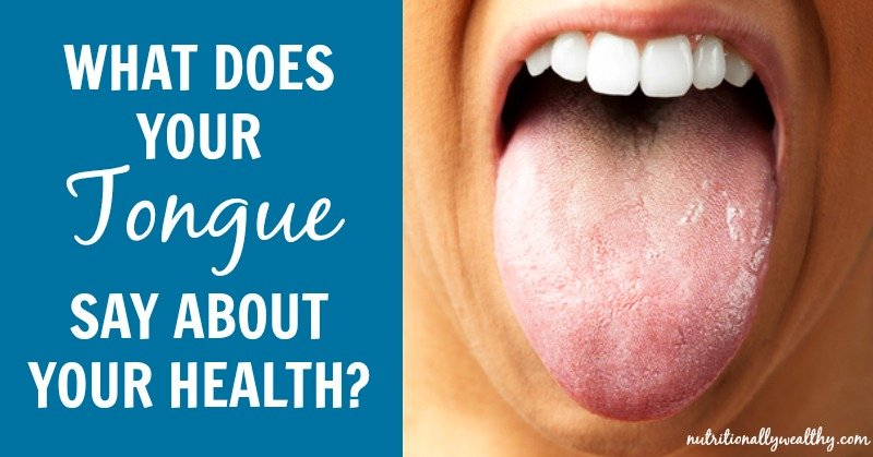 What does your TONGUE say about your health? Nutritionally Wealthy