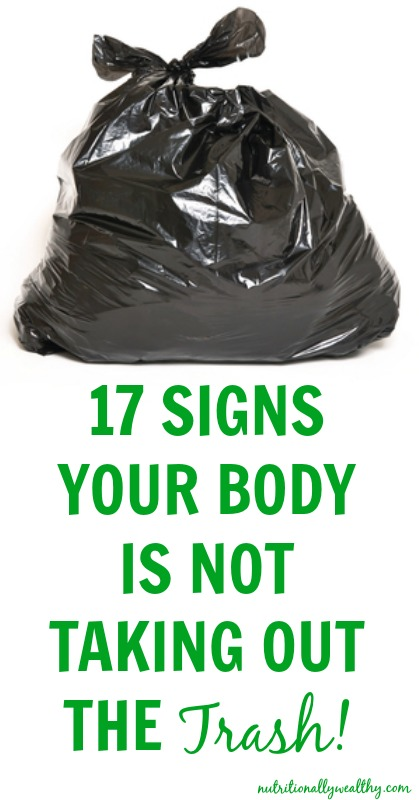 17 Signs your body is not taking out the TRASH! | Nutritionally Wealthy