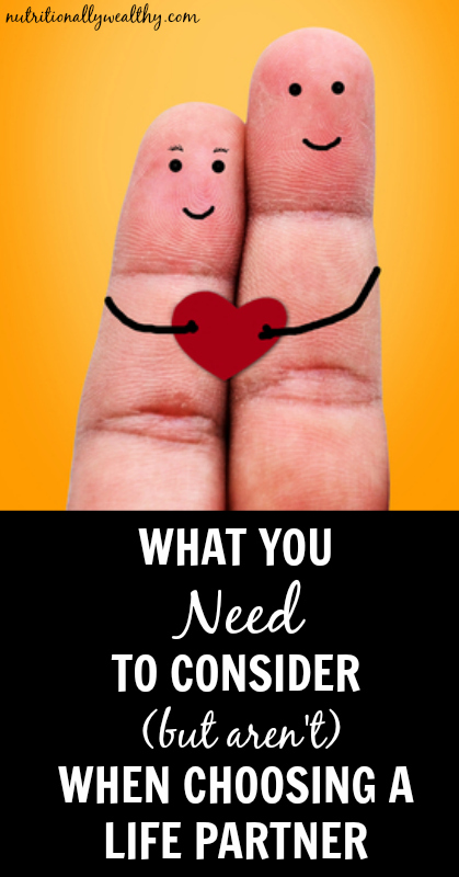 What you NEED to consider (but aren't) when choosing a life partner | Nutritionally Wealthy
