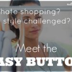 Hate the mall? Style challenged? Meet the Easy Button!