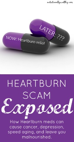 Heartburn Scam Exposed. How Heartburn meds can cause cancer, depression, speed aging and leave you malnourished!
