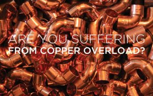 Are You Suffering From Copper Overload?
